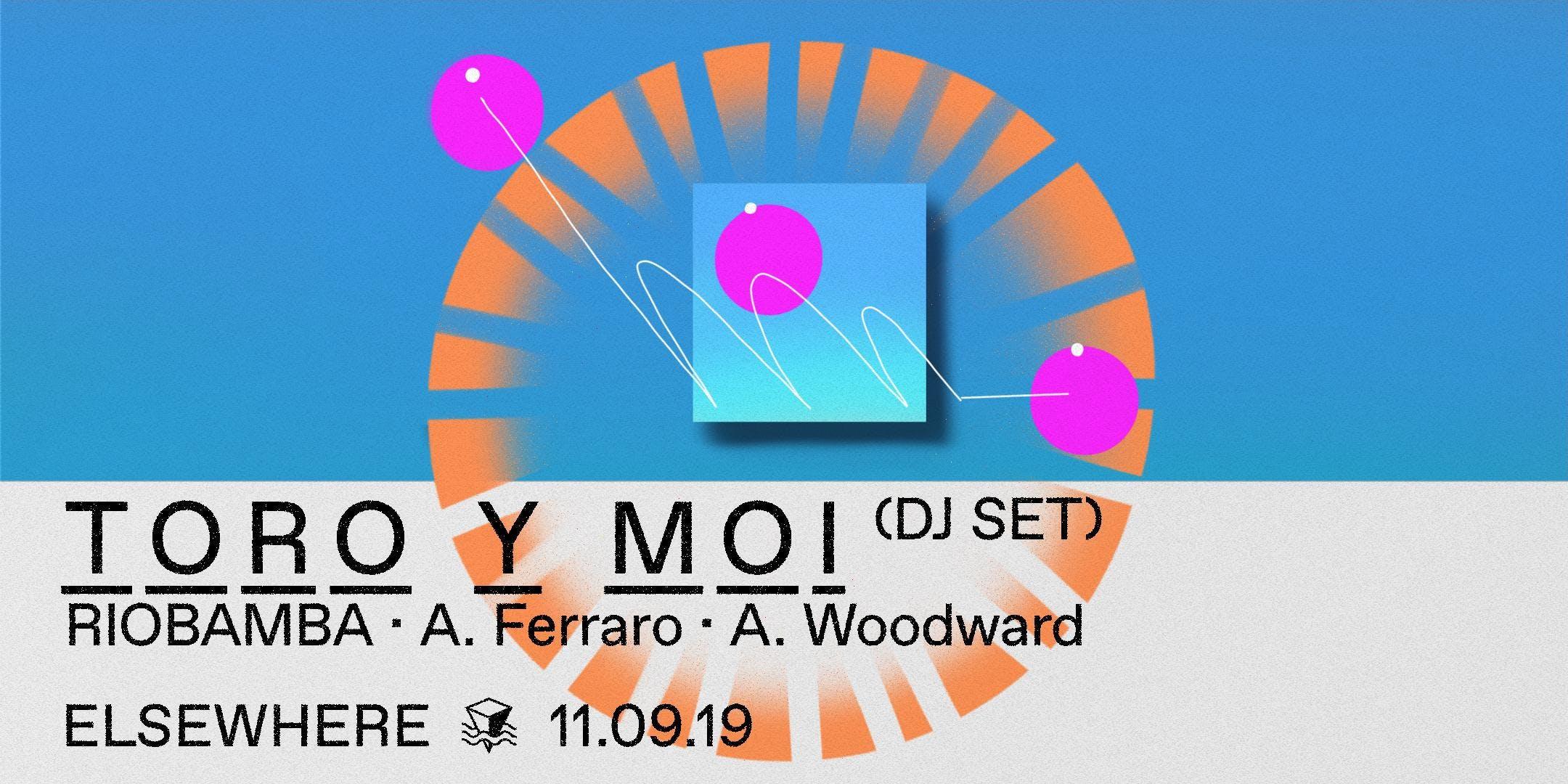 Toro Y Moi (DJ Set), RIOBAMBA, A. Ferraro & A. Woodward
