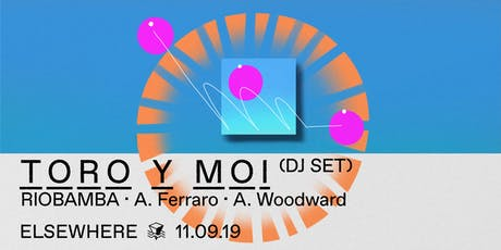 Toro Y Moi (DJ Set), RIOBAMBA, A. Ferraro & A. Woodward @ Elsewhere (Hall) tickets