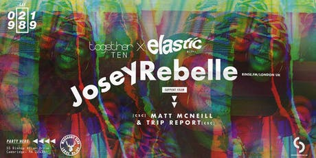 Elastic with Josey Rebelle(Rinse.FM) Together 10 Edition tickets