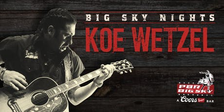 Big Sky Nights: Koe Wetzel tickets