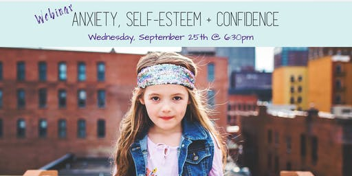 Webinar: Anxiety, Self-Esteem & Confidence