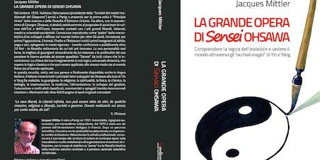 """1^ presentazione del libro """"La Grande Opera di Sensei Ohsawa"""" di J. Mittler biglietti"""