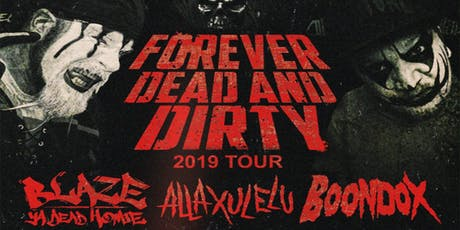 Forever dead and dirty Tour(blaze ya dead homie,A.X.E.,Boondox) tickets