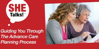 SHE Talks!™ Guiding You Through the Advance Care Planning Process