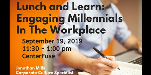 Lunch and Learn - Engaging Millennials in the Workplace