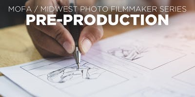 Filmmaking Pre-Production for Beginners Presented by MOFA + Midwest Photo