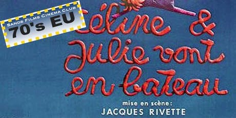 EU Films of the 70's: Celine et Julie vont en Bateau tickets