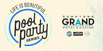 Life Is Beautiful Pool Party Series at the Downtown Grand Hotel & Casino