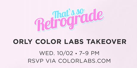 That's So Retrograde x ORLY Color Labs Takeover tickets