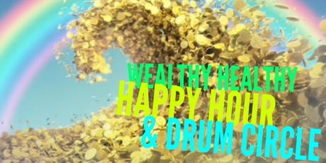 Wealthy Healthy Happy Hour & Drum Circle tickets