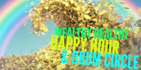 Wealthy Healthy Happy Hour & Drum Circle tickets