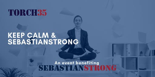 TORCH35- Keep Calm & SebastianStrong