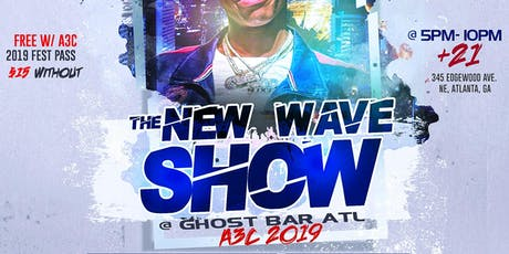 The New Wave Show @ Ghost Bar ATL (A3C Festival 2019) tickets