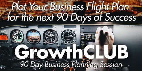 GrowthCLUB 90 Day Business Planning: Plot your course to business success! tickets