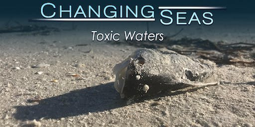 Free Screening of Changing Seas Toxic Waters