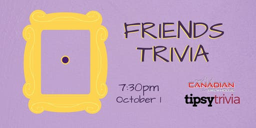 Friends Trivia - Oct 1, 7:30pm - Ellerslie Canadian Brewhouse
