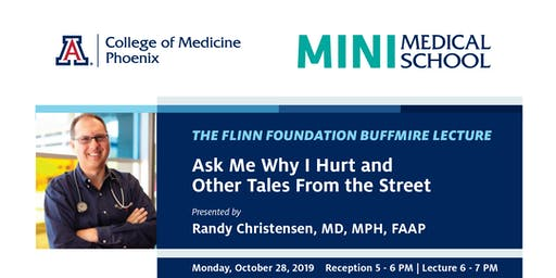 Mini-Medical School and the Flinn Foundation Buffmire Lecture: Ask Me Why I Hurt and Other Tales From the Street