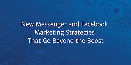 New Messenger and Facebook Marketing Strategies that Go Beyond the Boost tickets