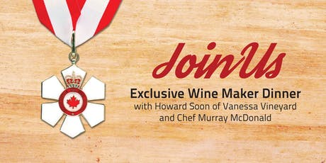 Exclusive Wine Maker Dinner with Howard Soon & Chef Murray McDonald tickets