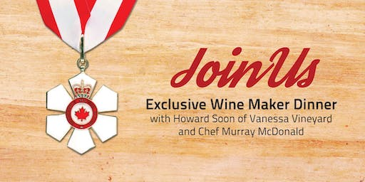 Exclusive Wine Maker Dinner with Howard Soon & Chef Murray McDonald