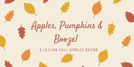 Apples, Pumpkins & Booze! A LezLink Fall Singles Outing tickets
