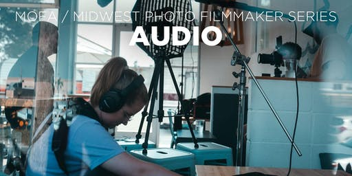 Audio for Filmmaking presented by MOFA +Midwest Photo!