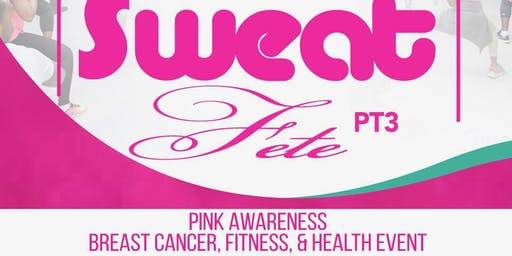 Sweat Fete 4.0 Pink Awareness Health & Fitness Event