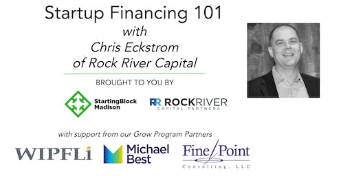December Startup Financing 101 with Chris Eckstrom of Rock River Capital