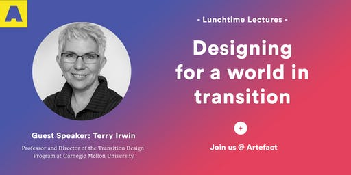 Lunchtime Lectures @Artefact: Designing For a World In Transition