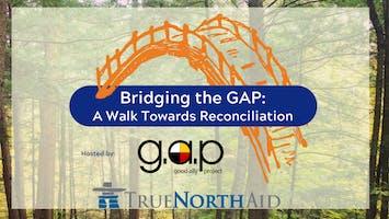 Bridging the GAP: A Walk Towards Reconciliation