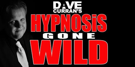 Hypnosis Gone Wild with Dave Curran tickets