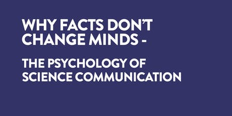 Why Facts Don't Change Minds - The Psychology of Science Communication tickets