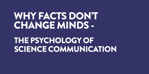 Why Facts Don't Change Minds - The Psychology of Science Communication