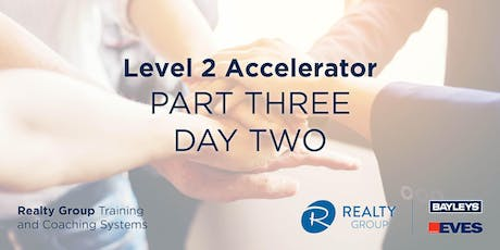 Level 2 Accelerator (Part 3) - DAY 2 - Realty Group Training & Coaching Systems tickets