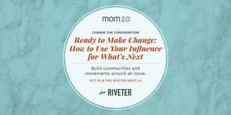 Ready to Make Change: How To Use Your Influence for What's Next | West LA tickets