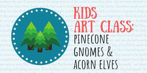 Kids Art Class: Pinecone Gnomes & Acorn Elves
