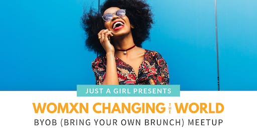 Womxn Changing the World BYOB Meetup