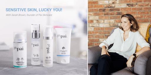 Sensitive Skin Workshop with Sarah Brown, Founder of Pai Skincare