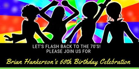 BRIAN HANKERSON'S 60th BIRTHDAY CELEBRATION -  FLASHBACK TO THE 70's tickets