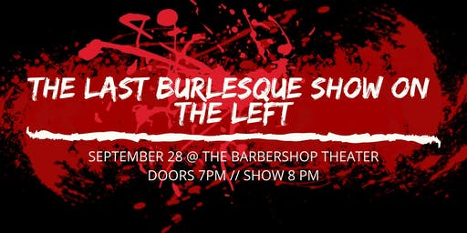 The Last Burlesque Show on the Left