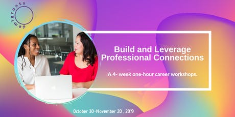 Learn to Build & Leverage Professional Connections in 4 Sessions!   tickets