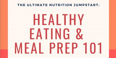 The Ultimate Nutrition Jumpstart: Healthy Eating & Meal Prep 101 tickets