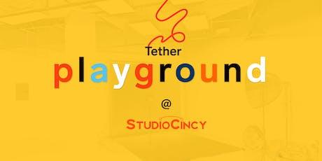 Tether Playground at Studio Cincy tickets