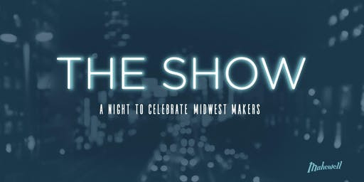The Show: A Night To Celebrate Midwest Makers