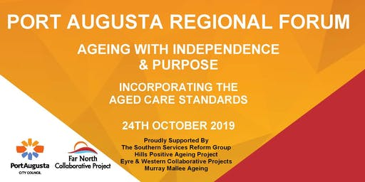Pt Augusta Regional Forum - Ageing with Independence & Purpose