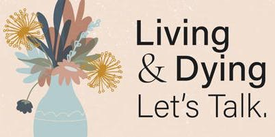 Living & Dying. Let's Talk
