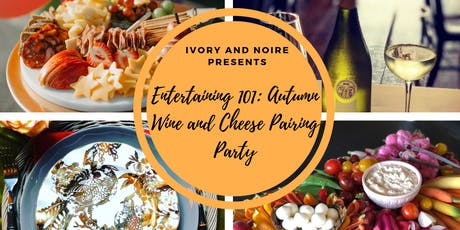 Entertaining 101: Autumn Wine and Cheese Pairing Party tickets