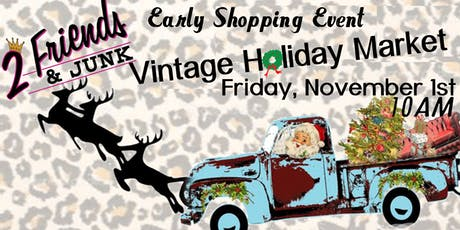 2 Friends & JUNK Holiday Market Event! Shop Early- tickets