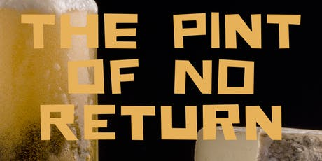 The Pint of No RETURN tickets