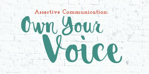 Own Your Voice - Tips for Assertive Communication